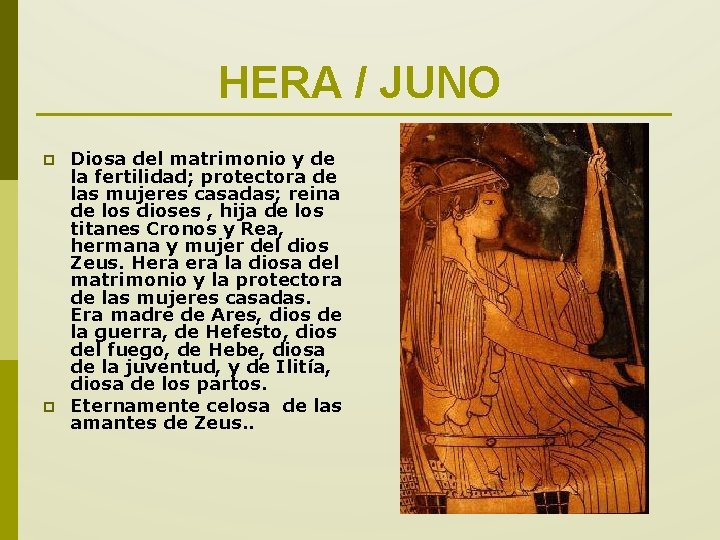 HERA / JUNO p p Diosa del matrimonio y de la fertilidad; protectora de