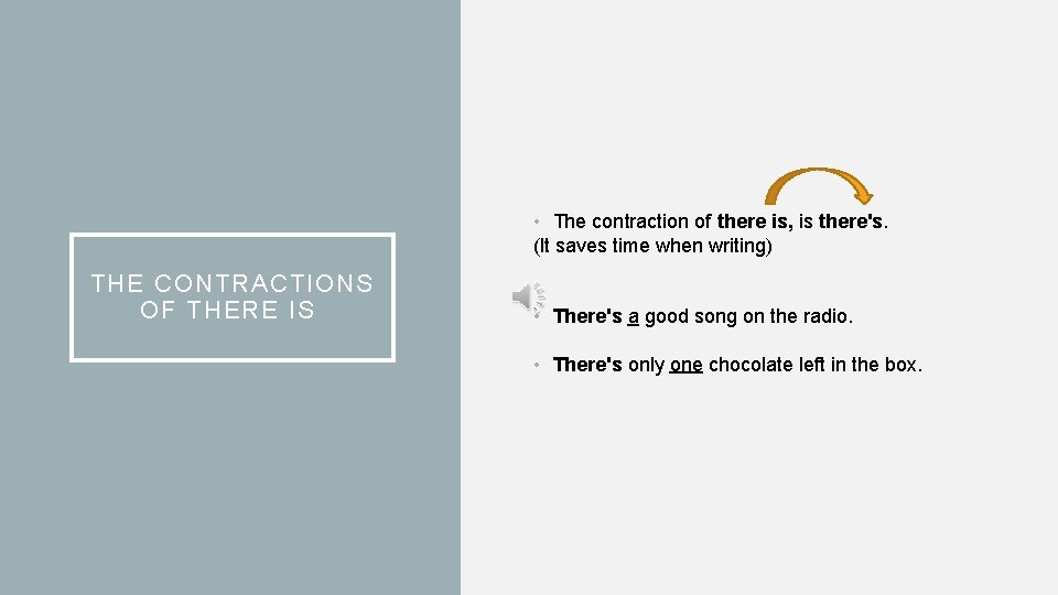 • The contraction of there is, is there's. (It saves time when writing)