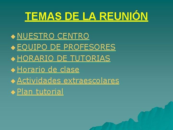 TEMAS DE LA REUNIÓN u NUESTRO CENTRO u EQUIPO DE PROFESORES u HORARIO DE