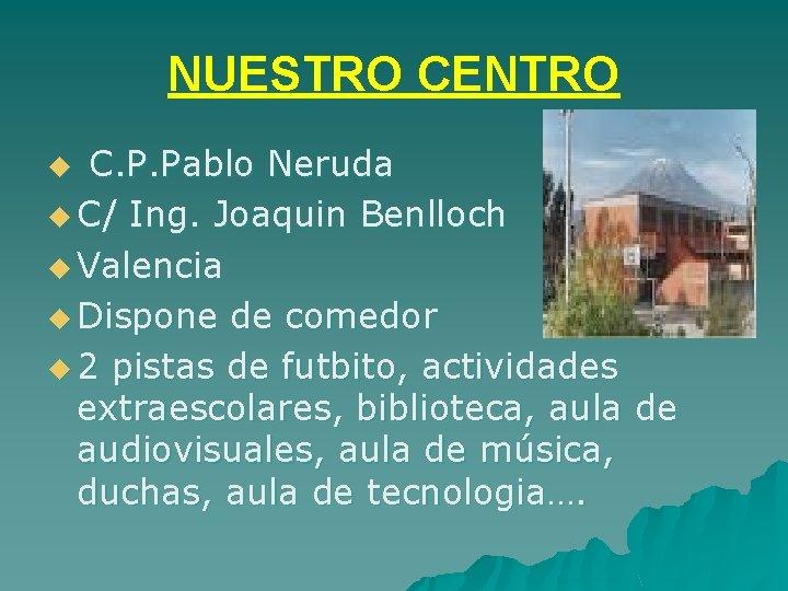 NUESTRO CENTRO C. P. Pablo Neruda u C/ Ing. Joaquin Benlloch u Valencia u