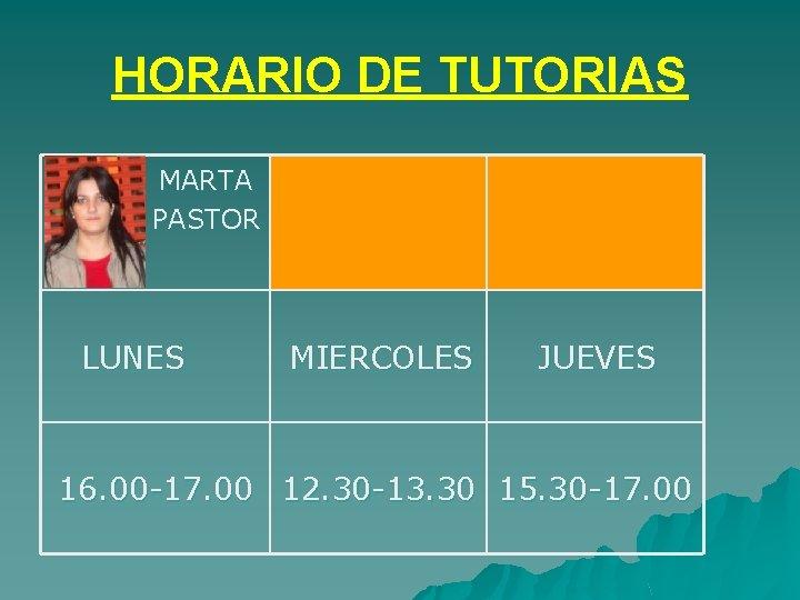 HORARIO DE TUTORIAS MARTA PASTOR LUNES MIERCOLES JUEVES 16. 00 -17. 00 12. 30