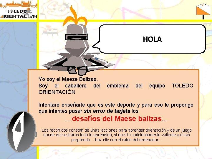 HOLA Yo soy el Maese Balizas. Soy el caballero del ORIENTACIÓN emblema del equipo