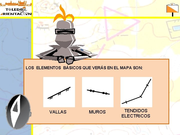 LOS ELEMENTOS BÁSICOS QUE VERÁS EN EL MAPA SON: VALLAS MUROS TENDIDOS ELECTRICOS
