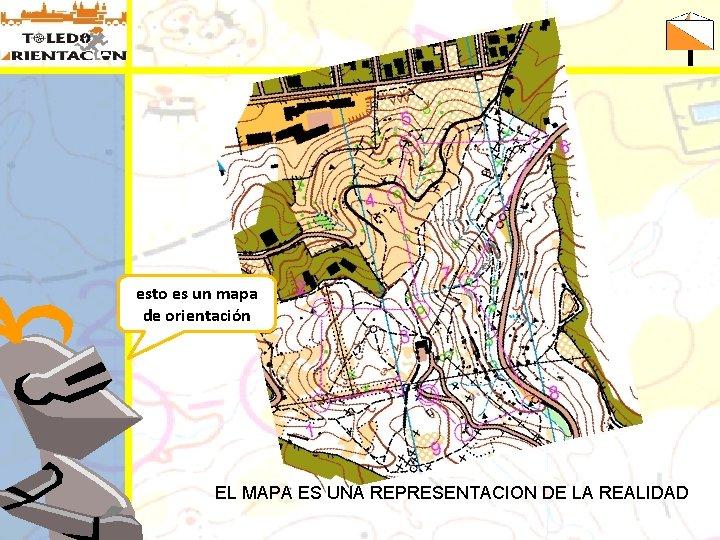 esto es un mapa de orientación EL MAPA ES UNA REPRESENTACION DE LA REALIDAD