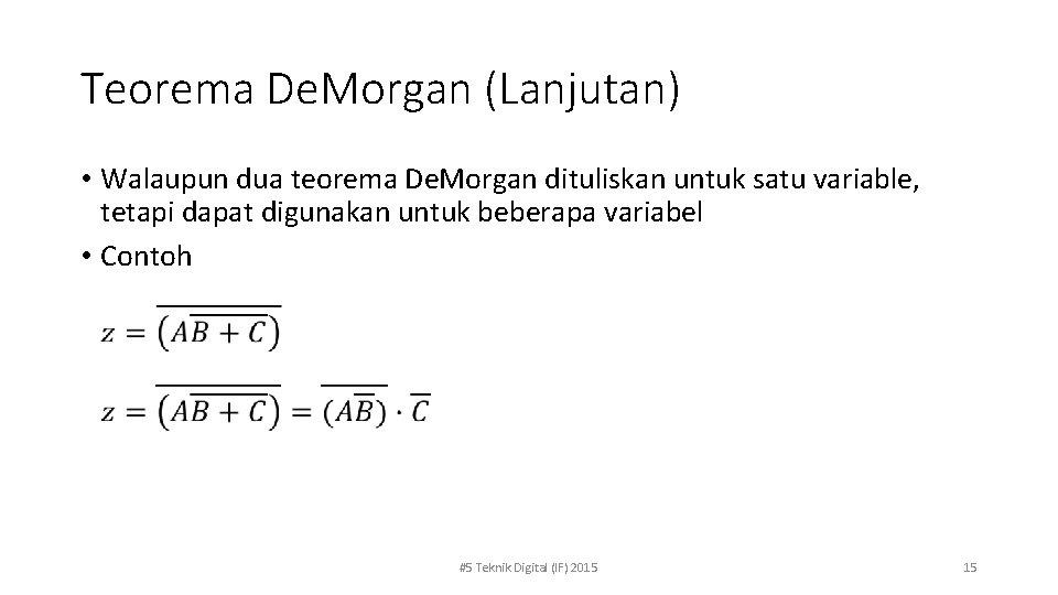 Teorema De. Morgan (Lanjutan) • Walaupun dua teorema De. Morgan dituliskan untuk satu variable,