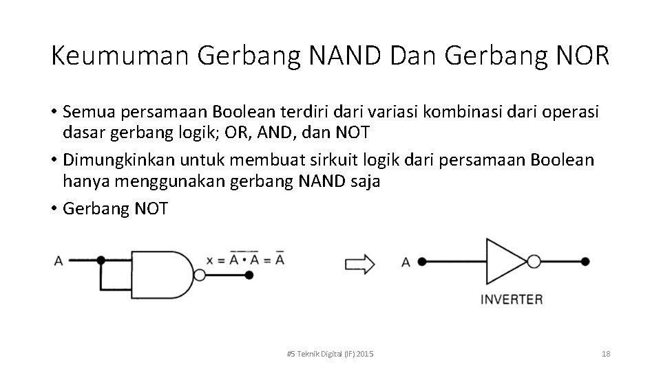 Keumuman Gerbang NAND Dan Gerbang NOR • Semua persamaan Boolean terdiri dari variasi kombinasi
