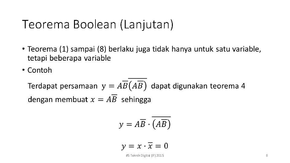 Teorema Boolean (Lanjutan) • #5 Teknik Digital (IF) 2015 8
