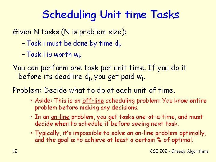Scheduling Unit time Tasks Given N tasks (N is problem size): – Task i