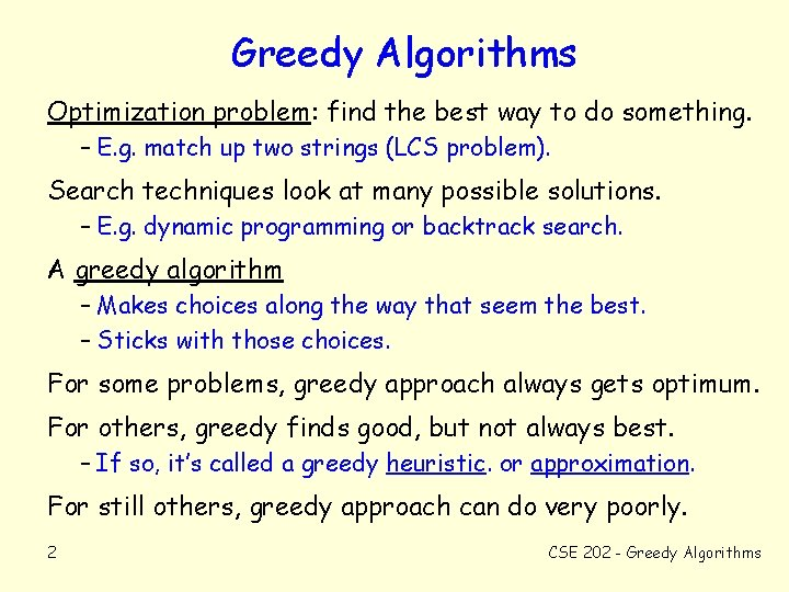 Greedy Algorithms Optimization problem: find the best way to do something. – E. g.