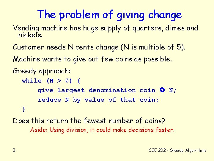 The problem of giving change Vending machine has huge supply of quarters, dimes and
