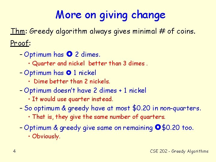 More on giving change Thm: Greedy algorithm always gives minimal # of coins. Proof: