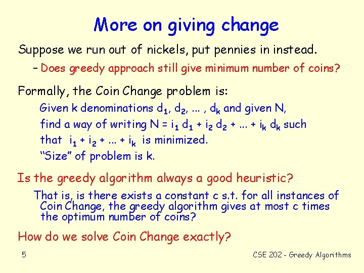 More on giving change Suppose we run out of nickels, put pennies in instead.