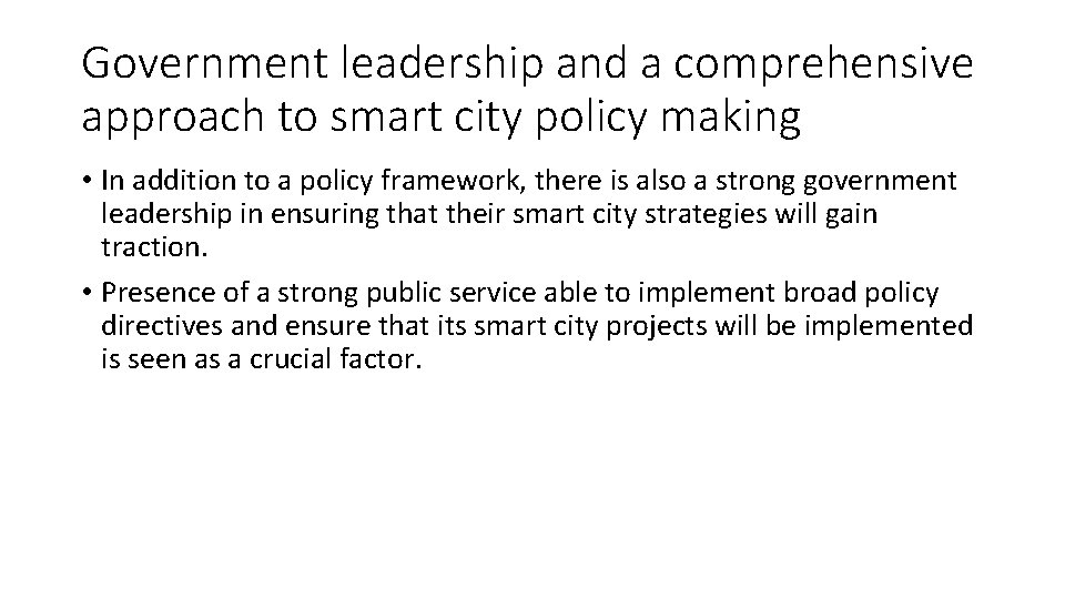 Government leadership and a comprehensive approach to smart city policy making • In addition