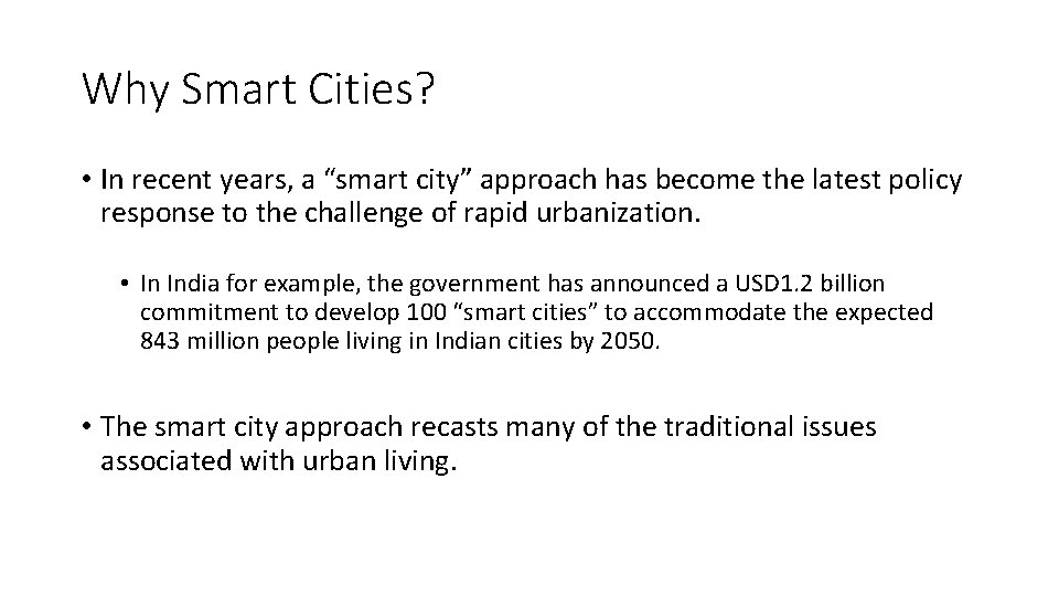 """Why Smart Cities? • In recent years, a """"smart city"""" approach has become the"""