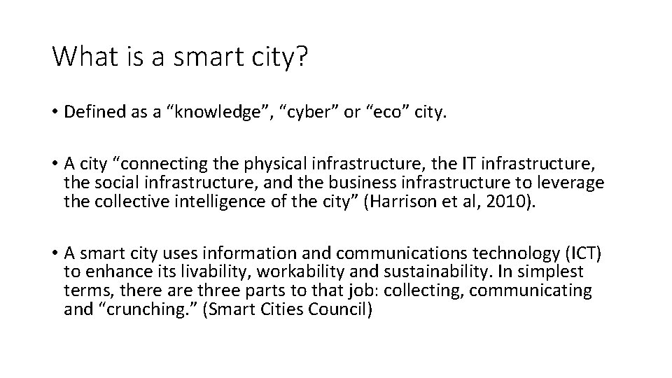 """What is a smart city? • Defined as a """"knowledge"""", """"cyber"""" or """"eco"""" city."""