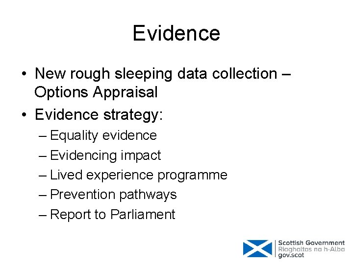 Evidence • New rough sleeping data collection – Options Appraisal • Evidence strategy: –