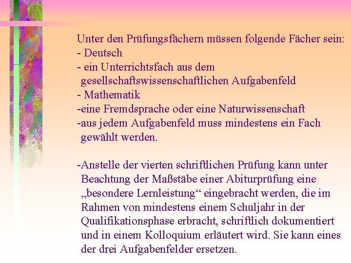 Unter den Prüfungsfächern müssen folgende Fächer sein: - Deutsch - ein Unterrichtsfach aus dem