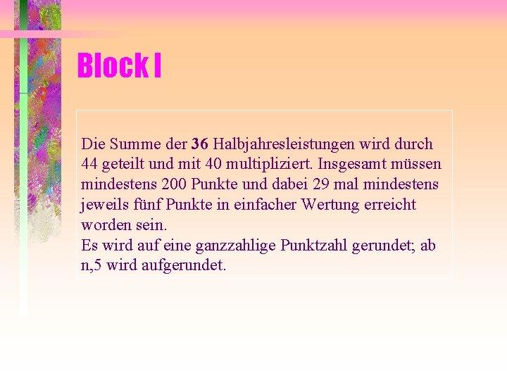 Block I Die Summe der 36 Halbjahresleistungen wird durch 44 geteilt und mit 40