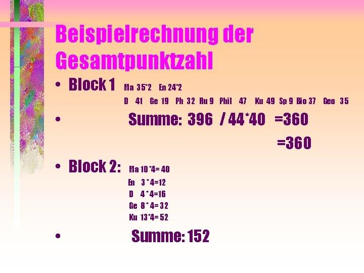 Beispielrechnung der Gesamtpunktzahl • Block 1 Ma 35*2 En 24*2 D 41 Ge 19