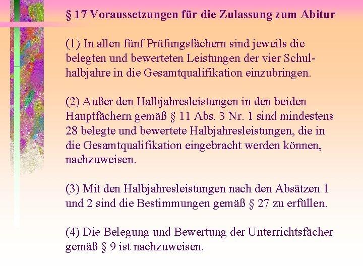 § 17 Voraussetzungen für die Zulassung zum Abitur (1) In allen fünf Prüfungsfächern sind