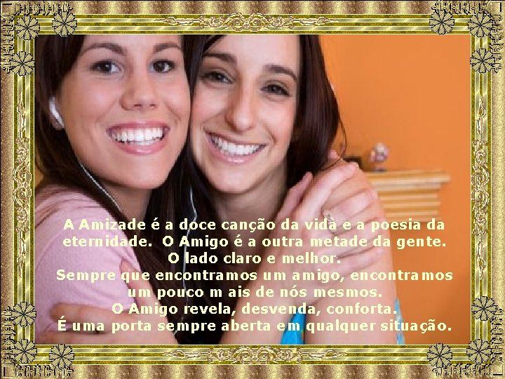 A Amizade é a doce canção da vida e a poesia da eternidade. O
