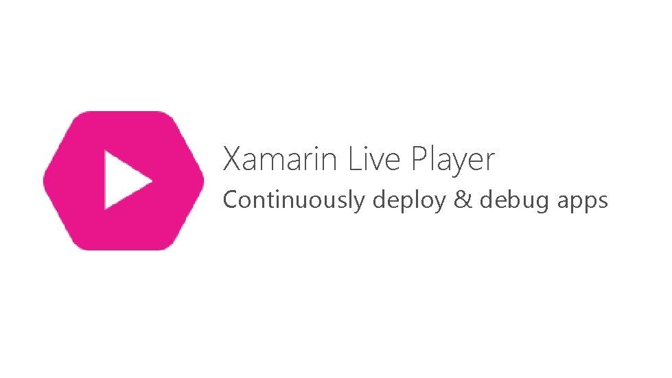 Xamarin Live Player Continuously deploy & debug apps