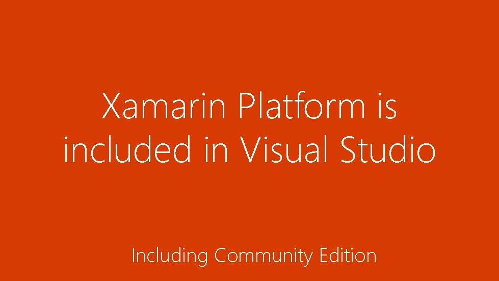 Xamarin Platform is included in Visual Studio Including Community Edition