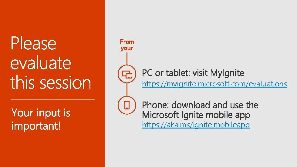 https: //myignite. microsoft. com/evaluations https: //aka. ms/ignite. mobileapp