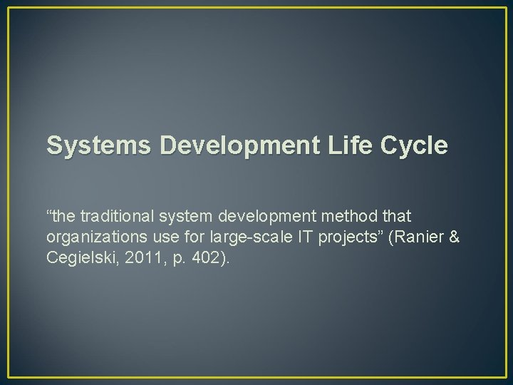 """Systems Development Life Cycle """"the traditional system development method that organizations use for large-scale"""