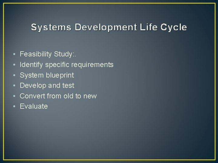 Systems Development Life Cycle • • • Feasibility Study: . Identify specific requirements System