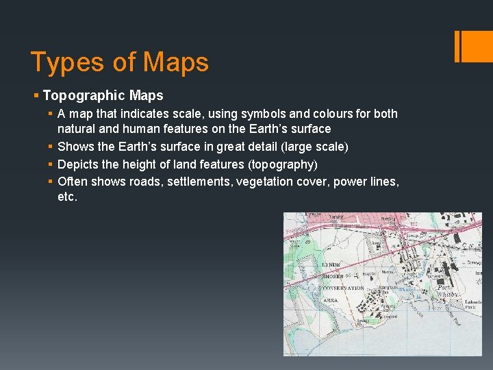 Types of Maps § Topographic Maps § A map that indicates scale, using symbols