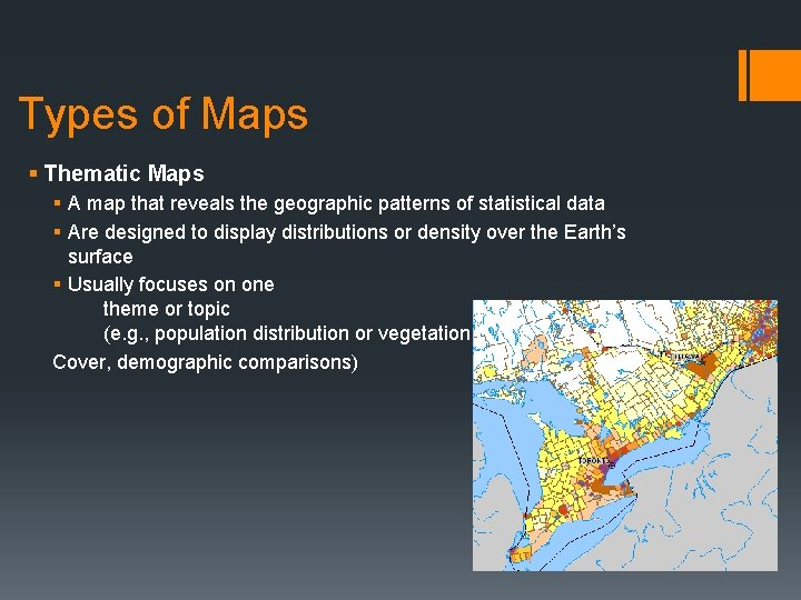 Types of Maps § Thematic Maps § A map that reveals the geographic patterns