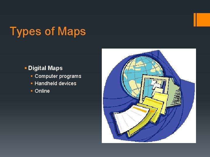 Types of Maps § Digital Maps § Computer programs § Handheld devices § Online