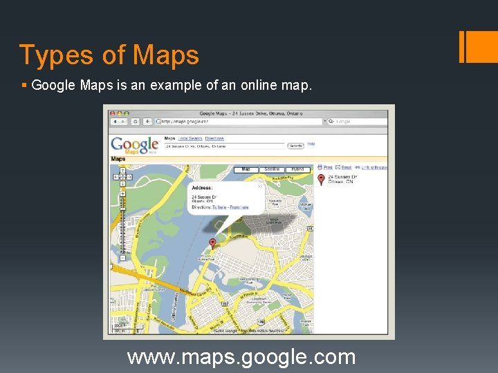 Types of Maps § Google Maps is an example of an online map. www.