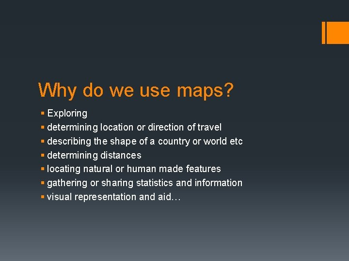 Why do we use maps? § Exploring § determining location or direction of travel