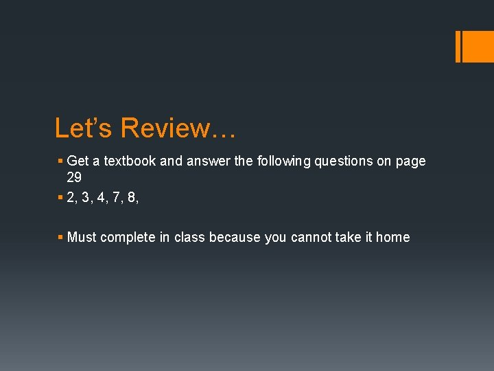 Let's Review… § Get a textbook and answer the following questions on page 29