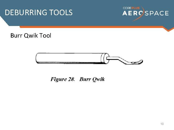 DEBURRING TOOLS Burr Qwik Tool 10
