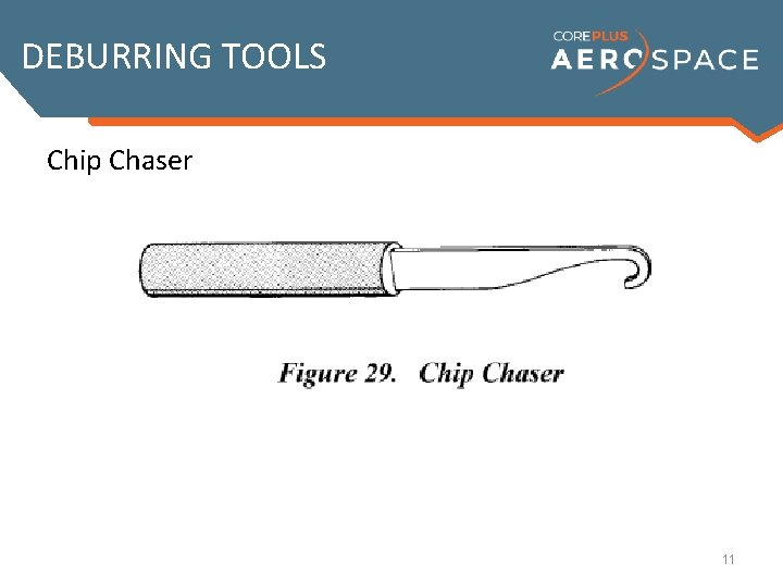 DEBURRING TOOLS Chip Chaser 11