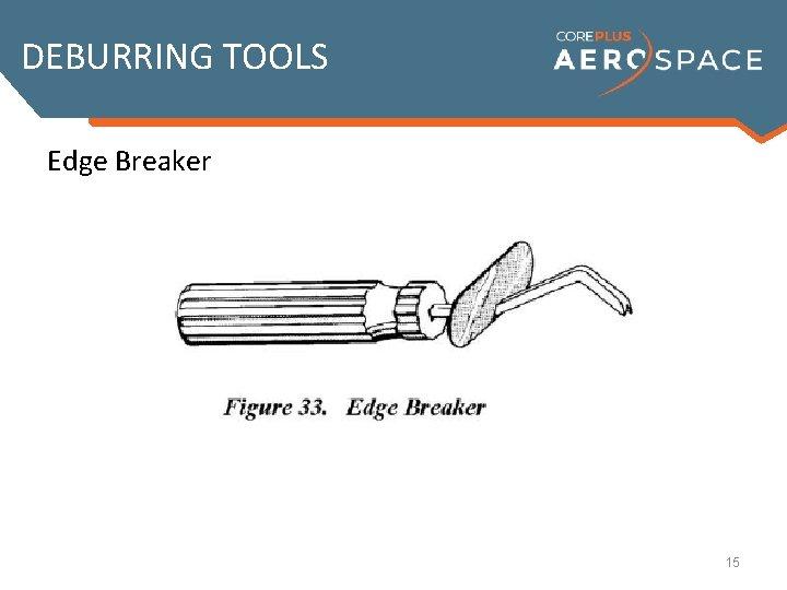 DEBURRING TOOLS Edge Breaker 15