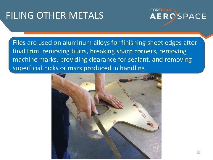 FILING OTHER METALS Files are used on aluminum alloys for finishing sheet edges after