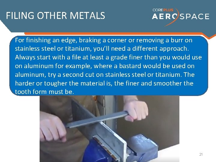 FILING OTHER METALS For finishing an edge, braking a corner or removing a burr