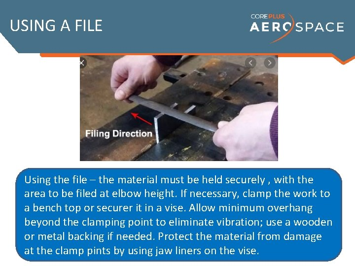 USING A FILE Using the file – the material must be held securely ,