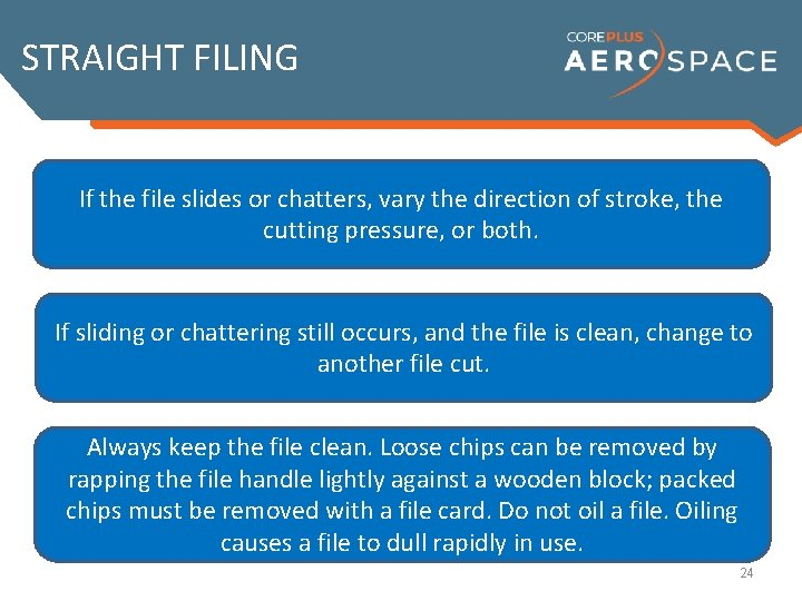 STRAIGHT FILING If the file slides or chatters, vary the direction of stroke, the