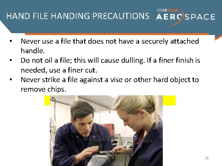 HAND FILE HANDING PRECAUTIONS • • • Never use a file that does not