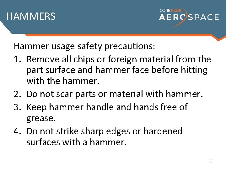 HAMMERS Hammer usage safety precautions: 1. Remove all chips or foreign material from the