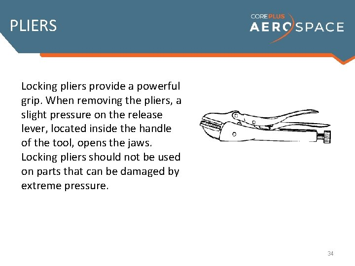 PLIERS Locking pliers provide a powerful grip. When removing the pliers, a slight pressure