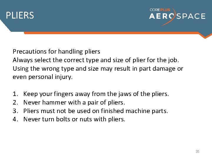 PLIERS Precautions for handling pliers Always select the correct type and size of plier