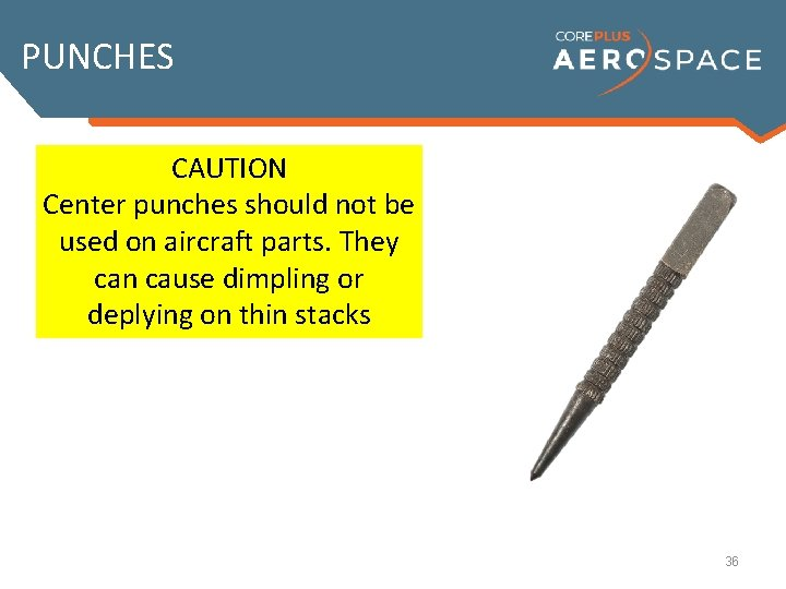 PUNCHES By first center-punching the The correct method to start a CAUTION A Center