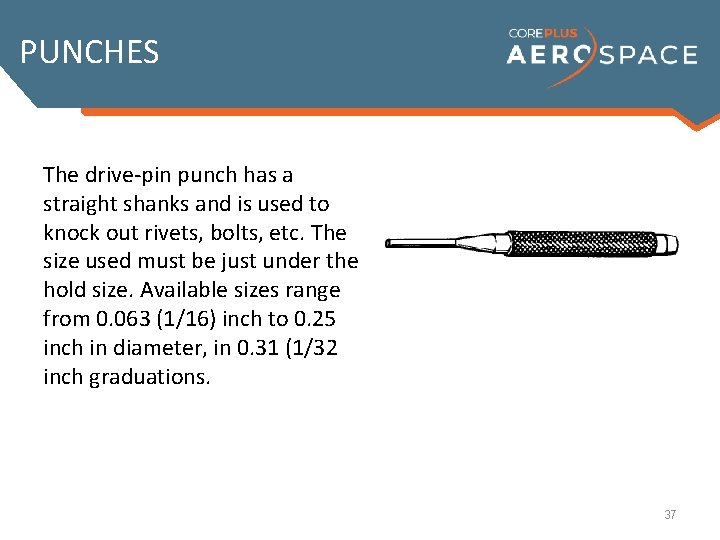PUNCHES The drive-pin punch has a straight shanks and is used to knock out