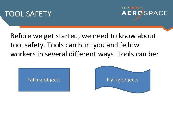 TOOL SAFETY Before we get started, we need to know about tool safety. Tools
